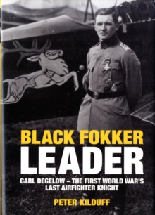 Black Fokker Leader : The First World War's Last Airfighter Knight, Hardback Book