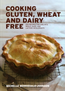 Cooking Gluten, Wheat and Dairy Free : 200 Recipes for Coeliacs, Wheat, Dairy and Lactose Intolerants, Paperback Book