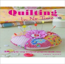 Quilting in No Time : 50 Step-by-step Weekend Projects Made Easy, Paperback Book
