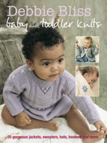 Debbie Bliss Baby and Toddler Knits : 20 Gorgeous Jackets, Sweaters, Hats, Bootees and More, Paperback Book