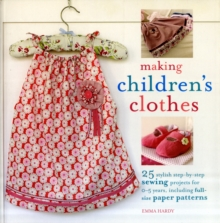 Making Children's Clothes : 25 Step-by-Step Sewing Projects for 0-5 Years, Including Full-Size Paper Patterns, Paperback Book