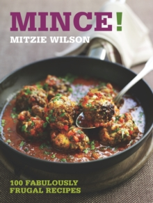 Mince! : 100 Fabulously Frugal Recipes, Paperback Book