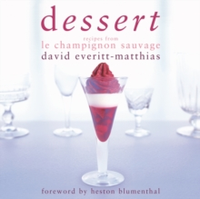 Dessert : Dessert Recipes from Le Champignon Sauvage, Hardback Book