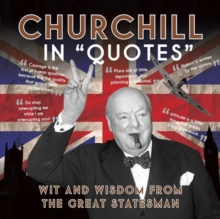 Churchill in Quotes : Wit and Wisdom from the Great Statesman, Paperback Book