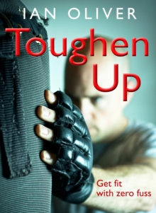 Toughen Up : Get Fit with Zero Fuss, Paperback Book