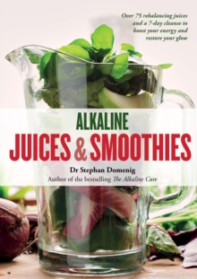 Alkaline Juices and Smoothies : Over 75 rebalancing juices and a 7-day cleanse to boost your energy and restore your glow, Paperback / softback Book