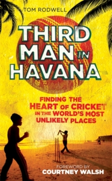 Third Man in Havana : Finding the Heart of Cricket in the World's Most Unlikely Places, Hardback Book