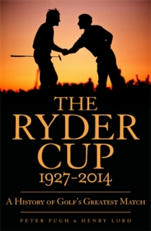 The Ryder Cup : A History 1927 - 2014, Paperback Book