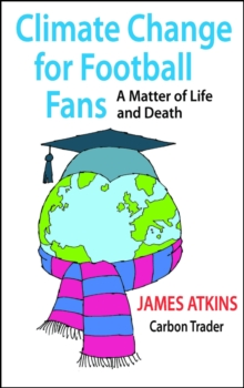 Climate Change for Football Fans : A Matter of Life and Death, Paperback Book