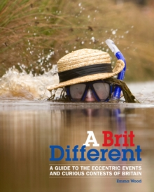 A Brit Different : A Guide to the Eccentric Events and Curious Contests of Britain, Paperback Book