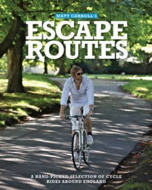 Escape Routes : A Hand-picked Selection of Stunning Cycle Rides Around England, Paperback Book