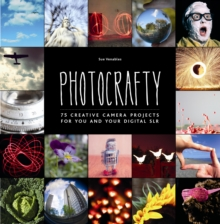 Photocrafty : 75 Creative Camera Projects for You and Your Digital SLR, Paperback Book