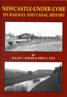 Newcastle-under-Lyme Its Railway and Canal History, Hardback Book