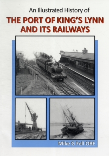 Illustrated History of the Port of King's Lynn and Its Railways, Paperback Book