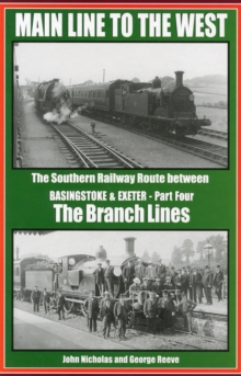 Main Line to the West : The Southern Railway Route Between Basingstoke and Exeter Branch Lines Part 4, Hardback Book