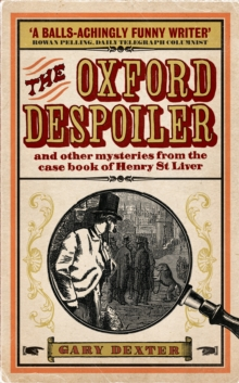 The Oxford Despoiler : And Other Mysteries from the Case Book of Henry St Liver, Paperback Book