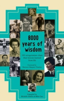 8000 Years of Wisdom : 100 Octogenarians Share Their Lessons Learned from Life, Paperback Book