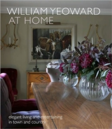 William Yeoward at Home : Elegant Living and Entertaining in Town and Country, Hardback Book