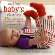 Making Baby's Clothes : 25 Fun and Practical Projects for 0-3 Year Olds, Paperback Book