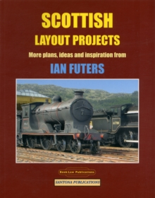 Scottish Layout Projects : More Plans, Ideas and Inspiration from Ian Futers, Paperback Book