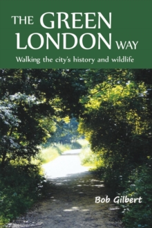 The Green London Way : Walking the City's History and Wildlife, Paperback Book