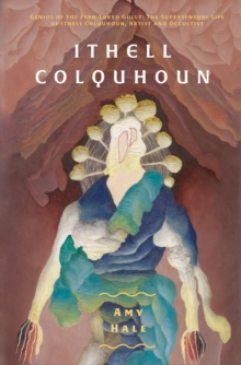 Ithell Colquhoun : Genius of The Fern Loved Gully