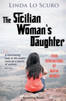 The Sicilian Woman's Daughter : Four generations of mafia women, Paperback / softback Book