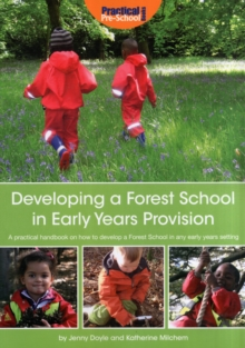 Developing a Forest School in Early Years Provision : A Practical Handbook on How to Develop a Forest School in Any Early Years Setting, Paperback Book