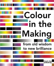 Colour in the Making : From Old Wisdom to New Brilliance, Paperback Book