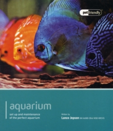 Aquarium - Pet Friendly : Understanding and Caring for Your Pet, Paperback Book