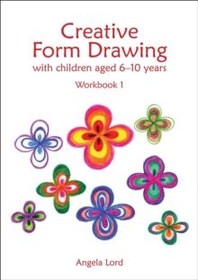Creative Form Drawing with Children Aged 6-10 : Workbook 1