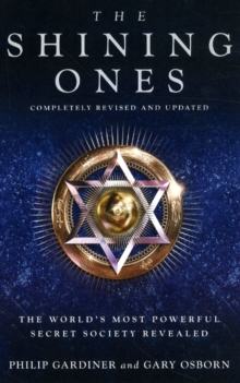 The Shining Ones : The World's Most Powerful Secret Society Revealed, Paperback Book