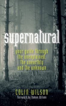 Supernatural : Your Guide Through the Unexplained, the Unearthly and the Unknown, Paperback Book