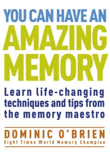 You Can Have An Amazing Memory : Learn Life-changing Techniques and Tips from the Memory Maestro, Paperback Book