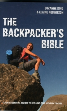 Backpacker's Bible, The : Your Essential Guide to Round the World Travel, Paperback Book