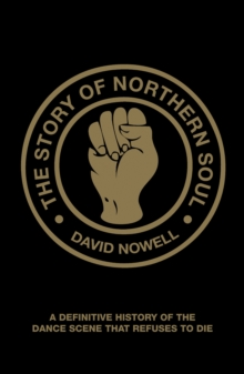 The Story of Northern Soul : A Definitive History of the Dance Scene That Refuses to Die, Paperback Book