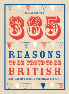 365 Reasons To Be Proud To Be British : Magical moments in our great history, Hardback Book