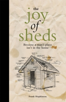 The Joy of Sheds : Because a man's place isn't in the home, Hardback Book