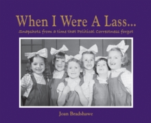 When I Were a Lass... : Snapshots of a Time That Political Correctness Forgot, Hardback Book