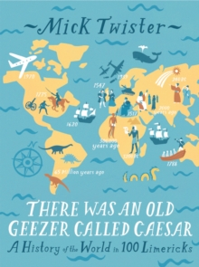 There Was an Old Geezer Called Caesar : A History of the World in 100 Limericks, Hardback Book