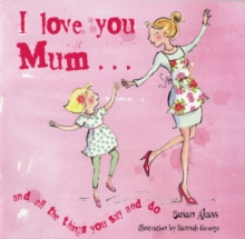 I Love You Mum : And All the Things You Say and Do, Hardback Book
