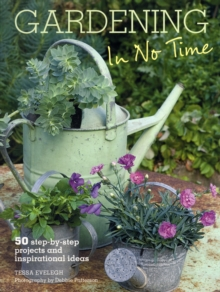 Gardening in No Time : 50 Step-by-step Projects and Inspirational Ideas, Paperback Book