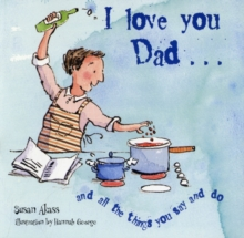 I Love You Dad : And All the Things You Say and Do, Hardback Book