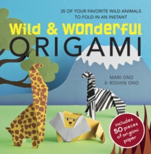 Wild and Wonderful Origami : 35 of Your Favourite Wild Animals to Fold in an Instant, Paperback Book