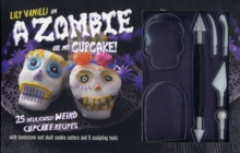 A Zombie Ate My Cupcake! Kit : 25 Deliciously Weird Cupcake Recipes, Kit Book