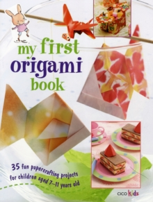 My First Origami Book : 35 Fun Papercrafting Projects for Children Aged 7 Years +, Paperback Book