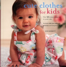 Cute Clothes for Kids : 24 Projects for 0-5 Year Olds, Paperback Book