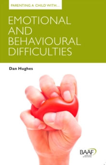 Parenting a Child with Emotional and Behavioural Difficulties, Paperback Book