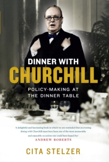 Dinner with Churchill : The Prime Minister's Tabletop Diplomacy, Hardback Book