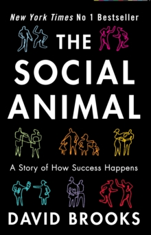 The Social Animal : How We Become the People We are, Why We Do the Things We Do, Paperback Book